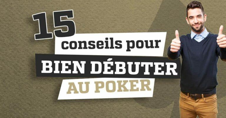 15 conseils pour bien débuter au poker