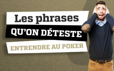 11 phrases qu'on déteste entendre à une table de poker