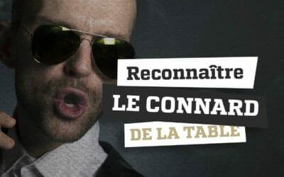 Comment reconnaître le CONNARD de la table