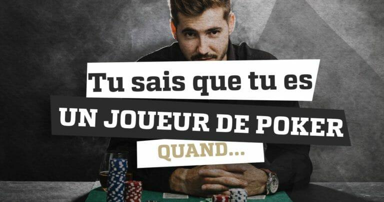 Tu sais que tu es un joueur de poker quand…